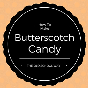 How to make butterscotch candy